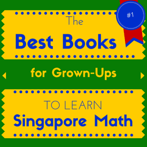 Best Books for Grownups who want to learn Singapore Math